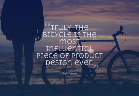Truly, the bicycle is the most influential piece of product design ever. Hugh Pearman, British author